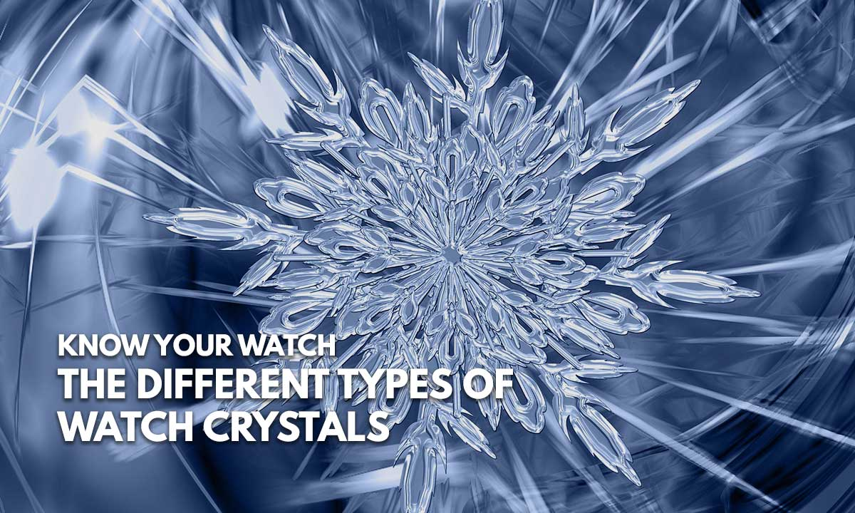The Various Watch Crystal Types (Know Your Watch) - Infinity Timewatch